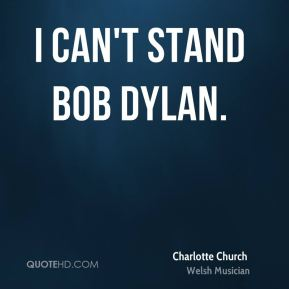 Charlotte Church - I can't stand Bob Dylan.