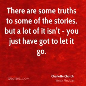 There are some truths to some of the stories, but a lot of it isn't - you just have got to let it go.