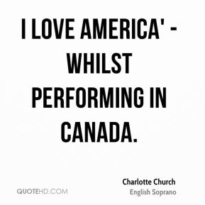 I love America' - whilst performing in Canada.