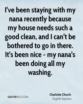 I've been staying with my nana recently because my house needs such a good clean, and I can't be bothered to go in there. It's been nice - my nana's been doing all my washing.