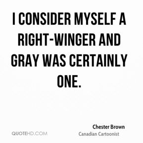 I consider myself a right-winger and Gray was certainly one.