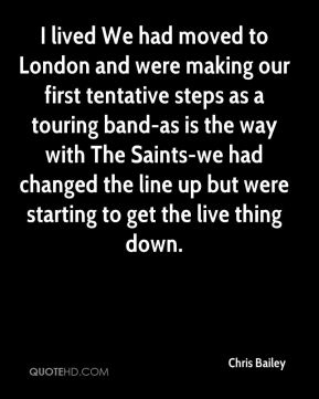 Chris Bailey - I lived We had moved to London and were making our first tentative steps as a touring band-as is the way with The Saints-we had changed the line up but were starting to get the live thing down.