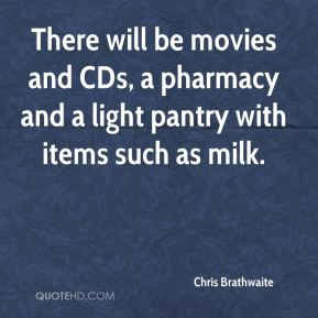 Chris Brathwaite - There will be movies and CDs, a pharmacy and a light pantry with items such as milk.