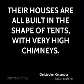 Their houses are all built in the shape of tents, with very high chimneys.