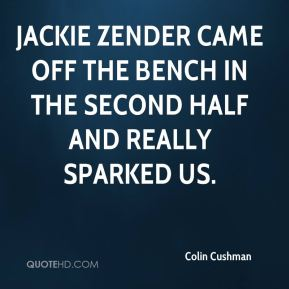 Colin Cushman - Jackie Zender came off the bench in the second half and really sparked us.