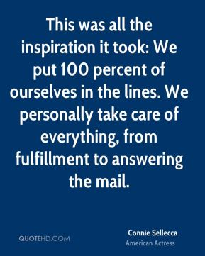 Connie Sellecca - This was all the inspiration it took: We put 100 percent of ourselves in the lines. We personally take care of everything, from fulfillment to answering the mail.