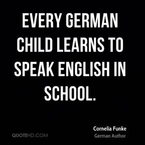 Every German child learns to speak English in school.