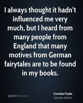 I always thought it hadn't influenced me very much, but I heard from many people from England that many motives from German fairytales are to be found in my books.