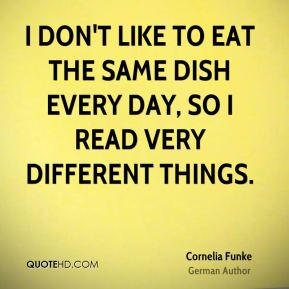 I don't like to eat the same dish every day, so I read very different things.