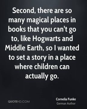 Second, there are so many magical places in books that you can't go to, like Hogwarts and Middle Earth, so I wanted to set a story in a place where children can actually go.