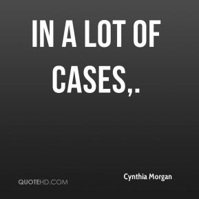 Cynthia Morgan - In a lot of cases.