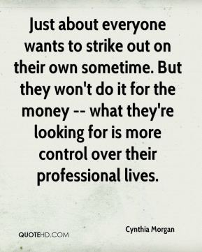 Just about everyone wants to strike out on their own sometime. But they won't do it for the money -- what they're looking for is more control over their professional lives.