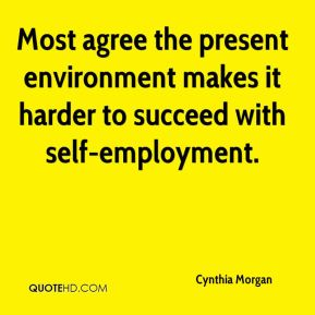 Cynthia Morgan - Most agree the present environment makes it harder to succeed with self-employment.