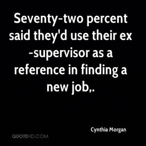 Seventy-two percent said they'd use their ex-supervisor as a reference in finding a new job.