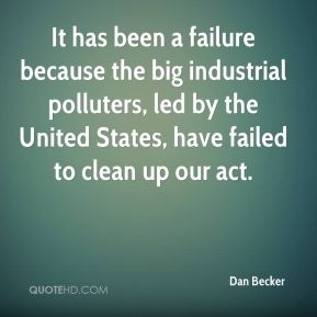 It has been a failure because the big industrial polluters, led by the United States, have failed to clean up our act.