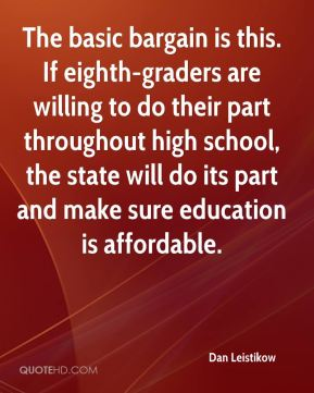 The basic bargain is this. If eighth-graders are willing to do their part throughout high school, the state will do its part and make sure education is affordable.