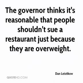 The governor thinks it's reasonable that people shouldn't sue a restaurant just because they are overweight.