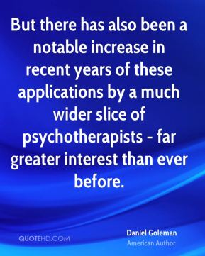But there has also been a notable increase in recent years of these applications by a much wider slice of psychotherapists - far greater interest than ever before.