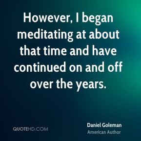 However, I began meditating at about that time and have continued on and off over the years.