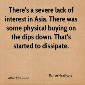 Darren Heathcote - There's a severe lack of interest in Asia. There was some physical buying on the dips down. That's started to dissipate.