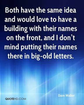 Both have the same idea and would love to have a building with their names on the front, and I don't mind putting their names there in big-old letters.
