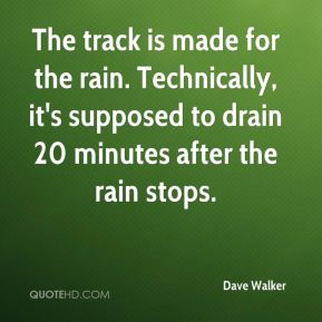 The track is made for the rain. Technically, it's supposed to drain 20 minutes after the rain stops.