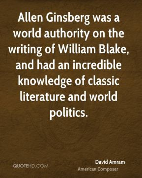 Allen Ginsberg was a world authority on the writing of William Blake, and had an incredible knowledge of classic literature and world politics.