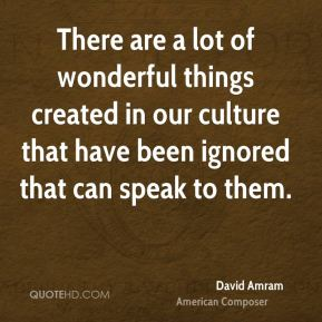 There are a lot of wonderful things created in our culture that have been ignored that can speak to them.