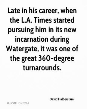 Late in his career, when the L.A. Times started pursuing him in its new incarnation during Watergate, it was one of the great 360-degree turnarounds.