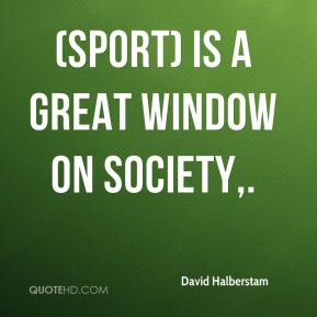 (Sport) is a great window on society.