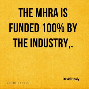 David Healy - The MHRA is funded 100% by the industry.