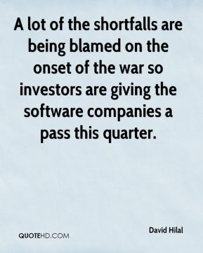 David Hilal - A lot of the shortfalls are being blamed on the onset of the war so investors are giving the software companies a pass this quarter.