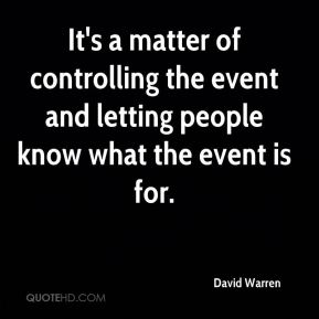 David Warren - It's a matter of controlling the event and letting people know what the event is for.