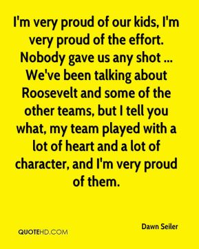 I'm very proud of our kids, I'm very proud of the effort. Nobody gave us any shot ... We've been talking about Roosevelt and some of the other teams, but I tell you what, my team played with a lot of heart and a lot of character, and I'm very proud of them.