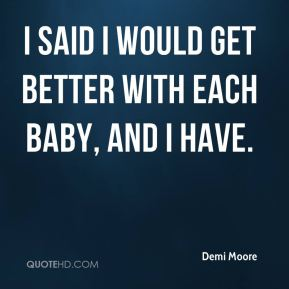 I said I would get better with each baby, and I have.