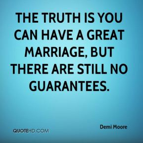 The truth is you can have a great marriage, but there are still no guarantees.