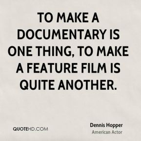 To make a documentary is one thing, to make a feature film is quite another.