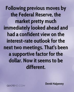 Following previous moves by the Federal Reserve, the market pretty much immediately looked ahead and had a confident view on the interest-rate outlook for the next two meetings. That's been a supportive factor for the dollar. Now it seems to be different.