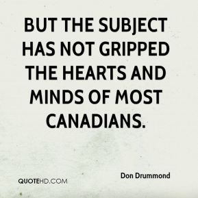 Don Drummond - But the subject has not gripped the hearts and minds of most Canadians.