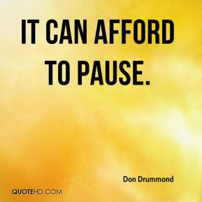 It can afford to pause.