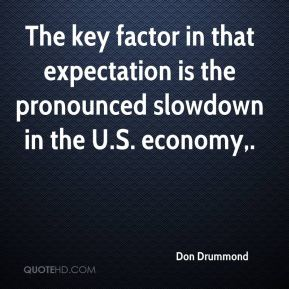 Don Drummond - The key factor in that expectation is the pronounced slowdown in the U.S. economy.