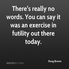 doug-brown-quote-theres-really-no-words-