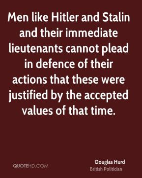 Men like Hitler and Stalin and their immediate lieutenants cannot plead in defence of their actions that these were justified by the accepted values of that time.