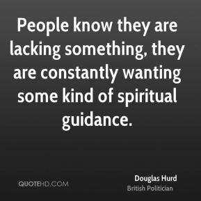 People know they are lacking something, they are constantly wanting some kind of spiritual guidance.