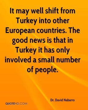 Dr. David Nabarro - It may well shift from Turkey into other European countries. The good news is that in Turkey it has only involved a small number of people.