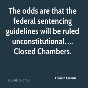 Edward Lazarus - The odds are that the federal sentencing guidelines will be ruled unconstitutional, ... Closed Chambers.