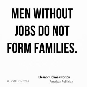 Men without jobs do not form families.