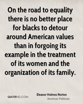 On the road to equality there is no better place for blacks to detour around American values than in forgoing its example in the treatment of its women and the organization of its family.