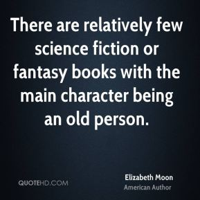 There are relatively few science fiction or fantasy books with the main character being an old person.