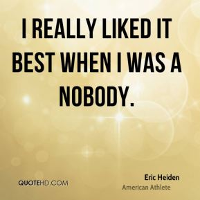I really liked it best when I was a nobody.